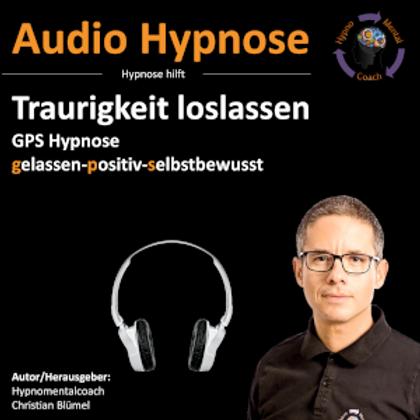 Traurigkeit loslassen - GPS Hypnose