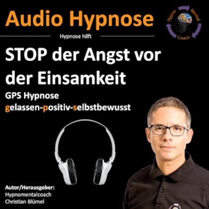 STOP der Angst vor der Einsamkeit - GPS Hypnose