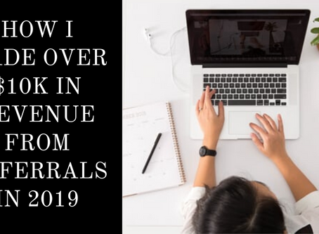 How I Made Over $10k In Revenue from Referrals in 2019