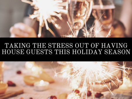 Taking the Stress Out of Having House Guests This Holiday Season