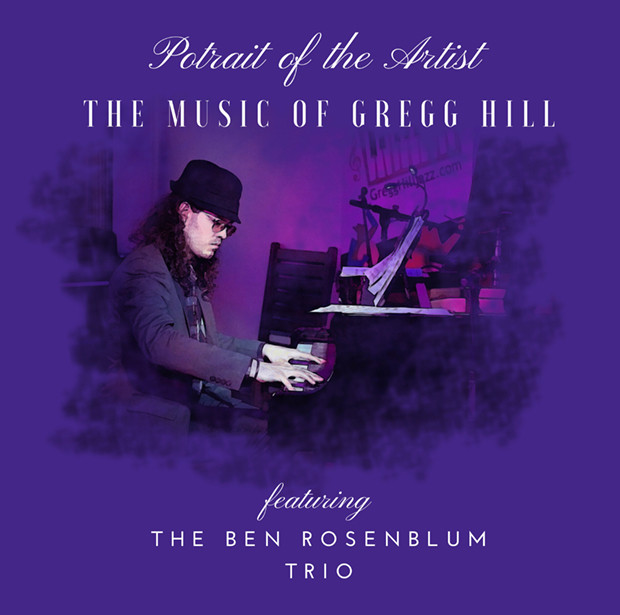 PORTRAIT OF THE ARTIST  The Music of Gregg Hill  Featuring the Ben Rosenblum Trio