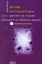 Guide philosophique pour penser le travail médico-social - Tome 2