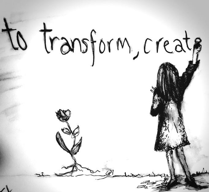 To transform, create