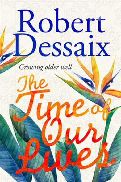 Time of Our Lives by Robert Dessaix