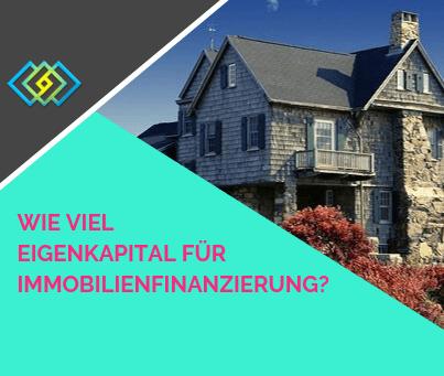 Wie viel Eigenkapital brauche ich für die Finanzierung einer Immobilie?