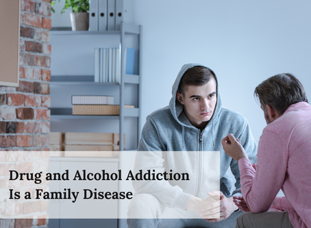Drug and Alcohol Addiction Is a Family Disease