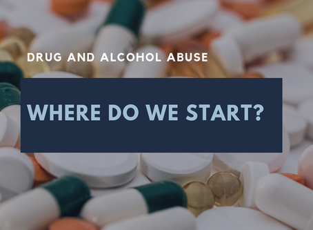 Drug and Alcohol Abuse - Where Do We Start
