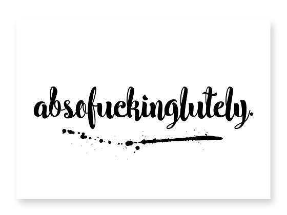 Absofuckinglutely