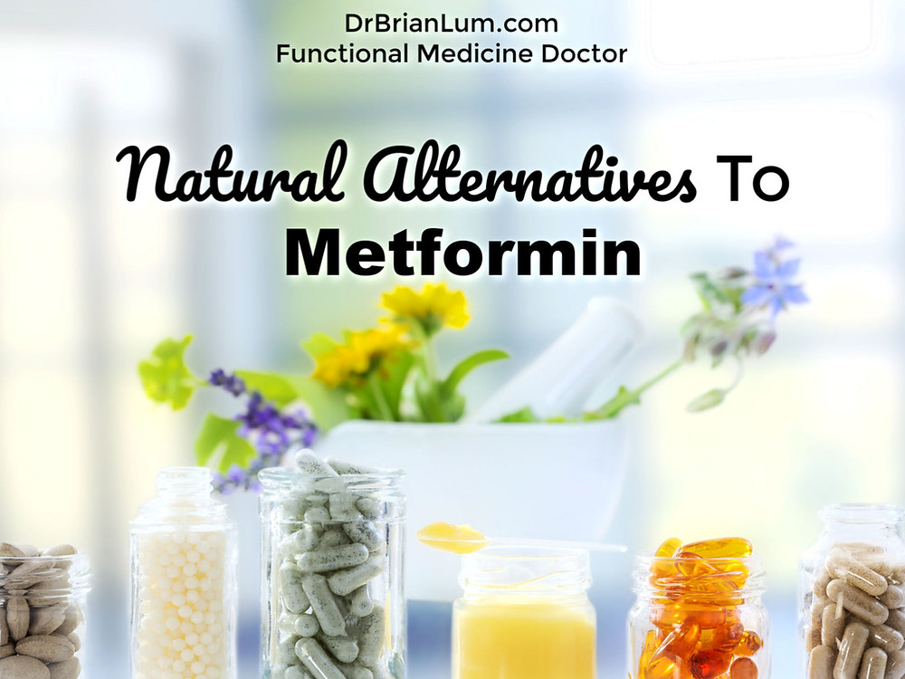 an image with herbal, natural medicine with text overlay that says natural alternatives to metformin DrBrianLum.com functional medicine doctor