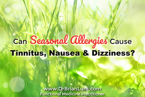 a sunny field. text overlay saying can seasonal allergies cause tinnitus, dizziness and nausea?