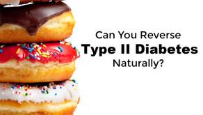 Can You Reverse Type II Diabetes Naturally?