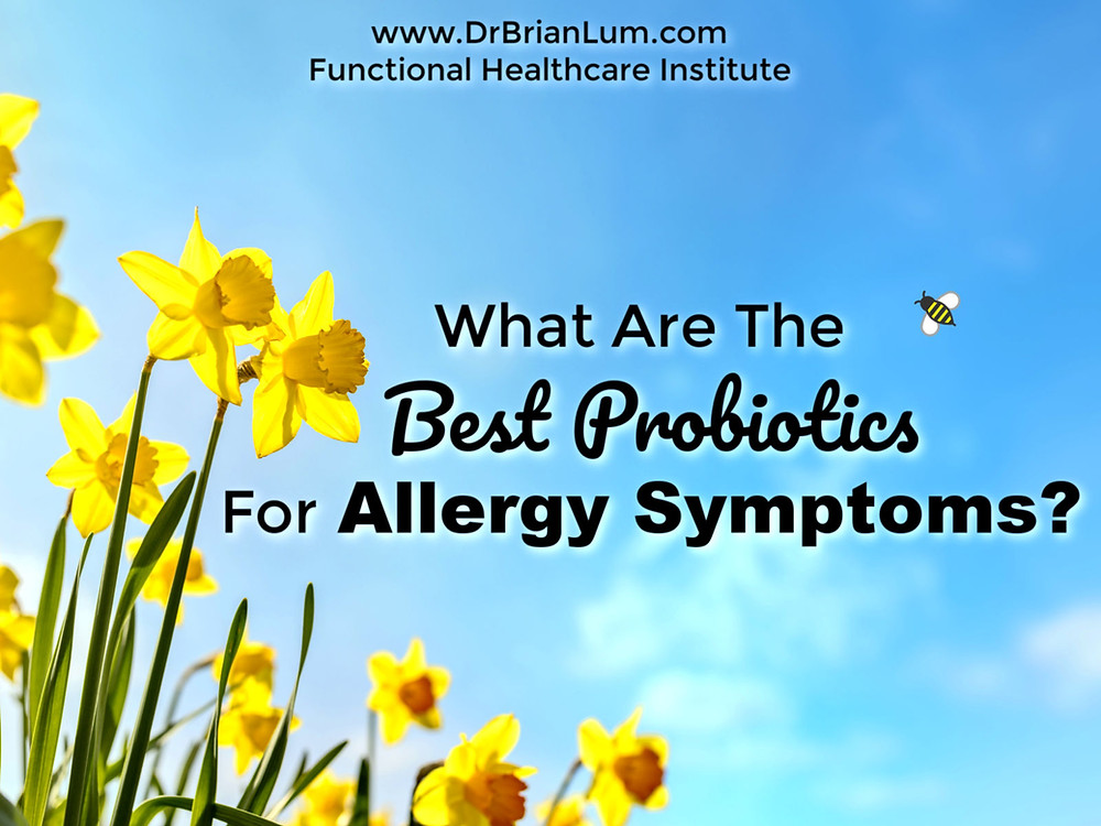 springtime outdoors with flowers. text overlay What Are The Best Probiotics For Allergy Symptoms? www.drbrianlum.com functional healthcare institute