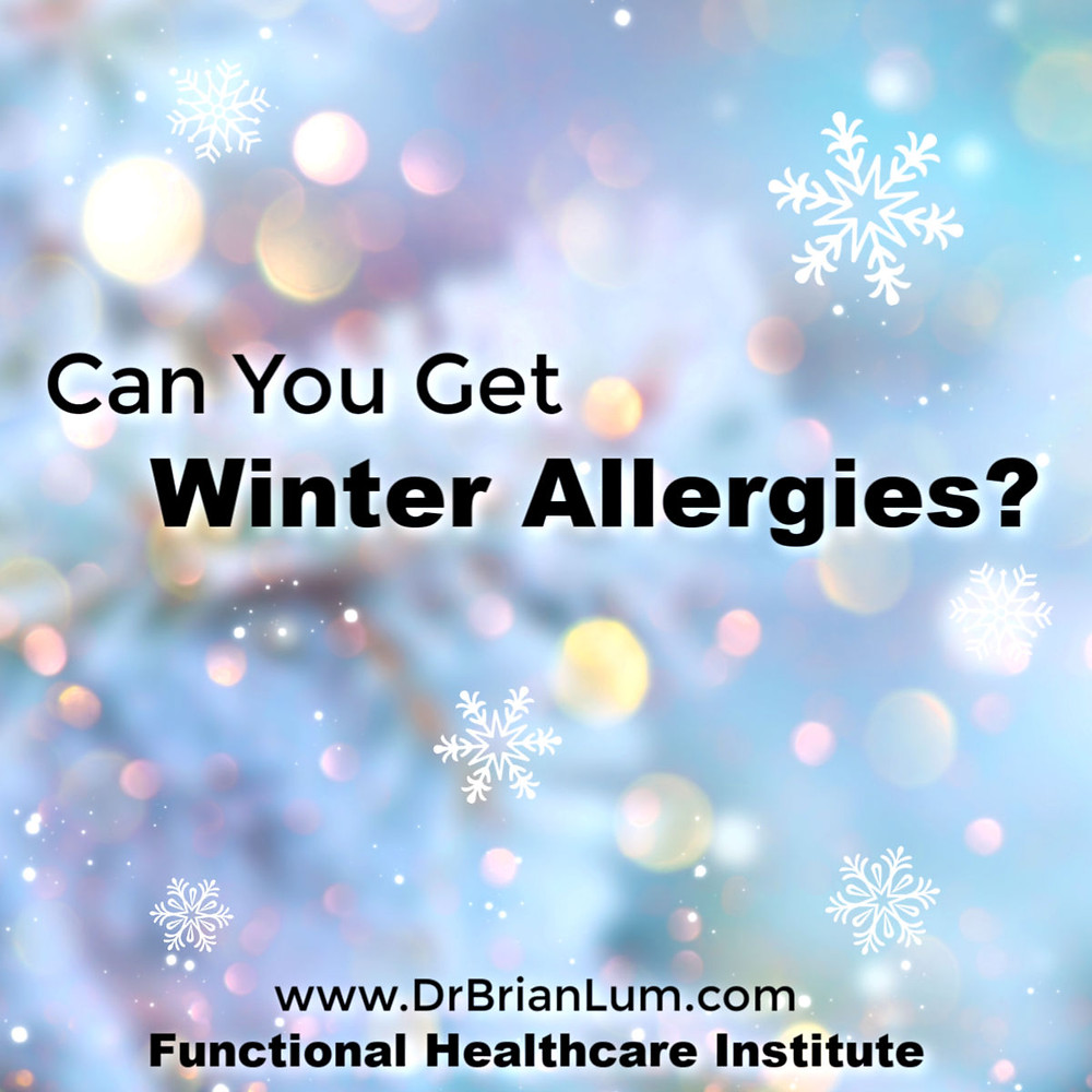 a multicolored background of snowflakes.  text overlay Can You Get Winter Allergies? www.DrBrianLum.com Functional Healthcare Institute