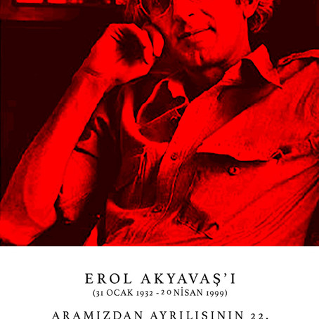 Erol Akyavaş'ın aramızdan ayrılışının 22. yıldönümü