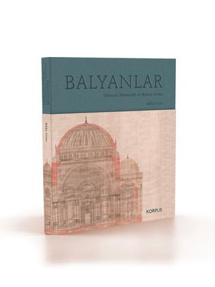 Balyanlar: Osmanlı Mimarlığı ve Balyan Arşivi