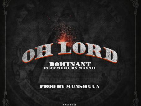 Oh Lord x Dominant feat. Myke Da Mayah