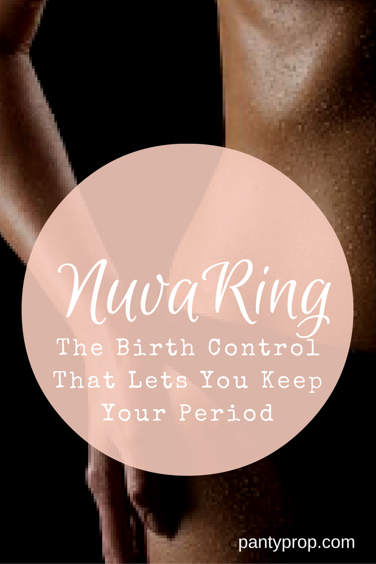 pantyprop, period panties, nuvaring, once a month birth control, birth control, birth control and periods, keep your period