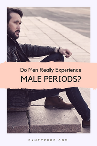 male periods, do men have periods, male menstruation, do men menstruate, male pms, irritable male syndome, ims, do men have pms, pantyprop, period panties, panty prop
