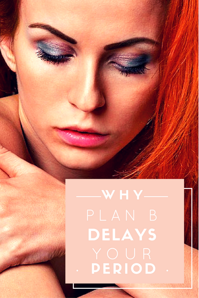 Why does Plan B Delay My Period?
