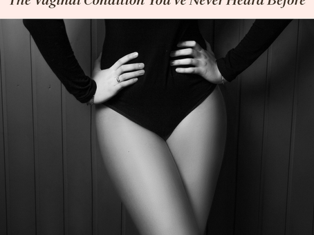 Cytolytic Vaginosis: The Vaginal Condition You've Never Heard Before