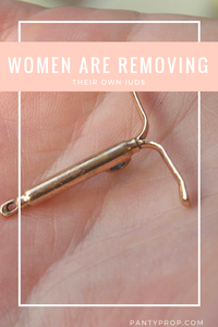 iud removal, remove your iud at home, self-removal of iud, obamacare repeal iud, panty prop, pantyprop, period panties