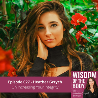 027. Heather Grzych on Increasing Your Integrity