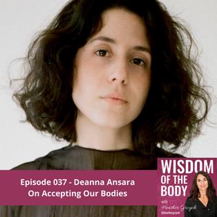 037. Deanna Ansara on Accepting Our Bodi
