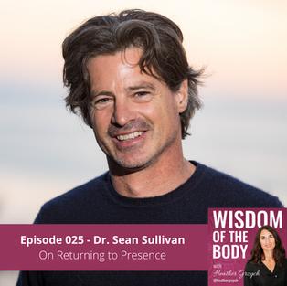 025. Dr. Sean Sullivan on Returning to Presence