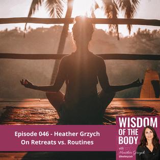 046. Heather Grzych on Retreats vs. Routines
