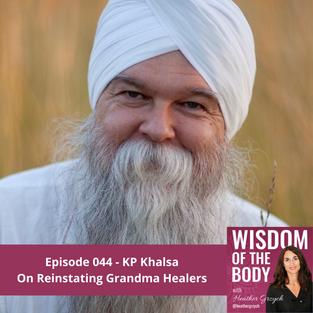 044. KP Khalsa on Reinstating Grandma Healers