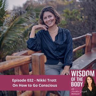 032. Nikki Trott on How to Go Conscious