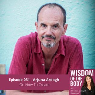 031. Arjuna Ardagh on How to Create