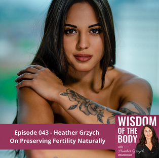 043. Heather Grzych on Preserving Fertility Naturally