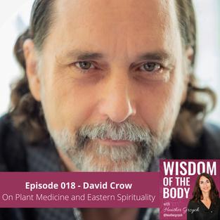 018. David Crow on Plant Medicine and Eastern Spirituality