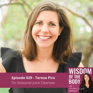 029. Teresa Piro on Seasonal Juice Cleanses
