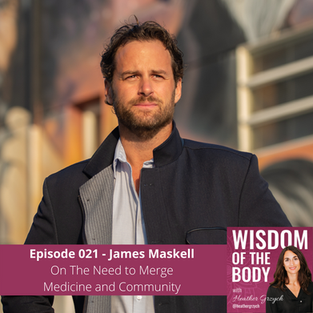 021. James Maskell on the Need to Merge Medicine and Community