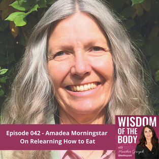 042. Amadea Morningstar on Relearning How to Eat