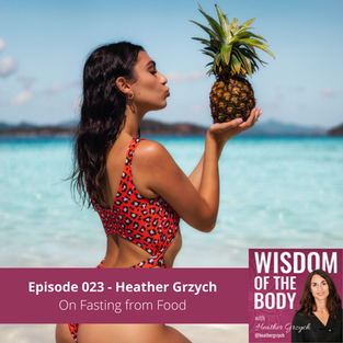 023. Heather Grzych on Fasting from Food