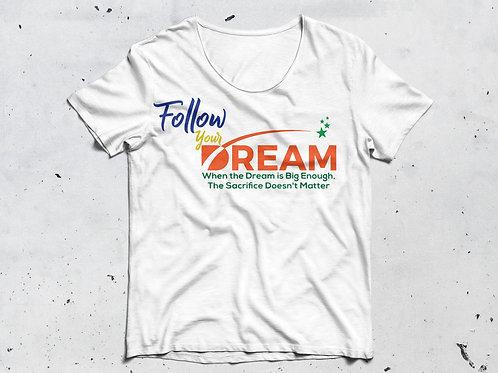"""""""Follow Your Dream"""" T-shirt"""