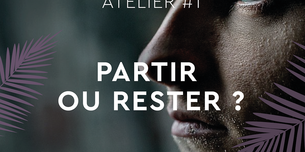 ATELIER #1 - PARTIR OU RESTER