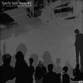 Sunsun / François Bertelli - Yuk-Fü Split Serie#2