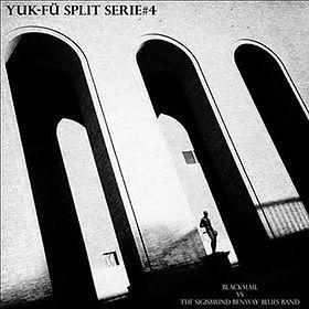 Blackmail /The Sigismund Benway Blues Band - Yuk-Fü Split Serie#4