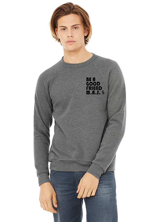 "PRE ORDER- Adult ""Be a Good Friend"" Sweatshirt"