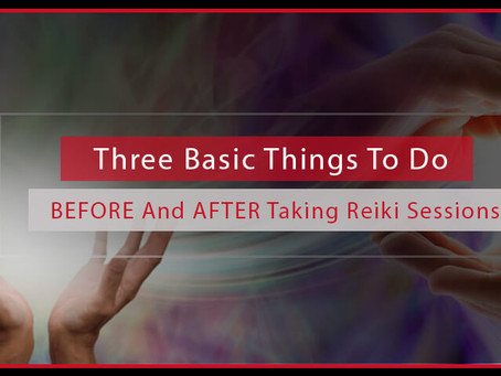 Three Basic Things To Do BEFORE And AFTER Taking Reiki Sessions