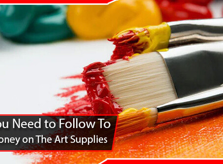 Five Tips You Need to Follow to Save Some Money on The Art Supplies