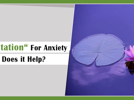 Meditation For Anxiety: Does it Help