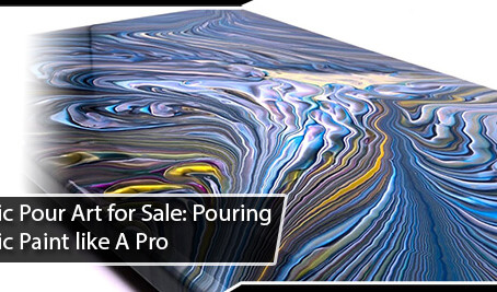 Acrylic Pour Art for Sale: Pouring Acrylic Paint like A Pro