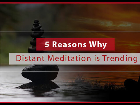 5 Reasons why Distant Meditation is Trending