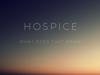 Hospice Care: What does that mean?