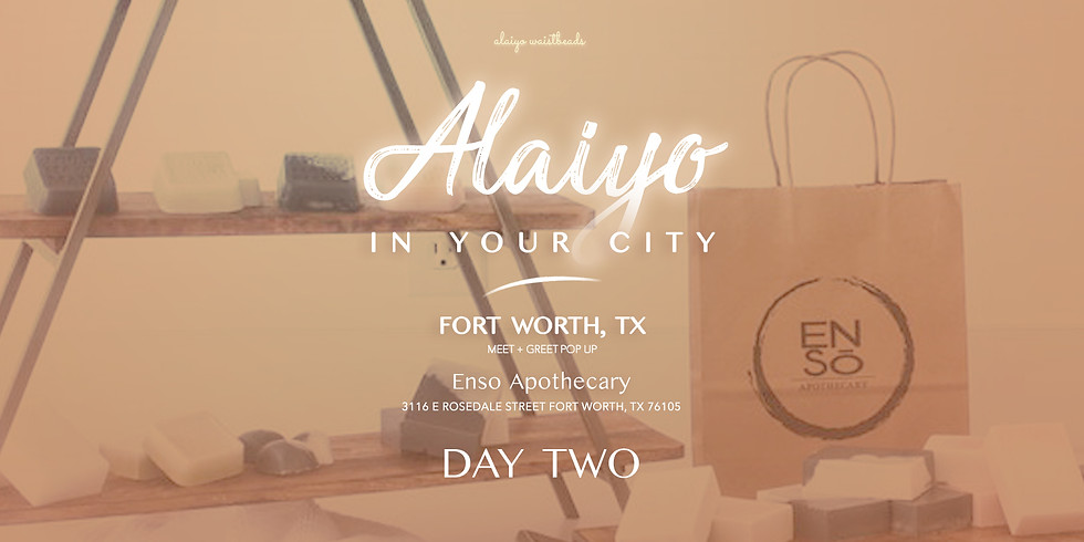Alaiyo In Fort Worth   Meet +Greet/Pop-Up (Day Two)